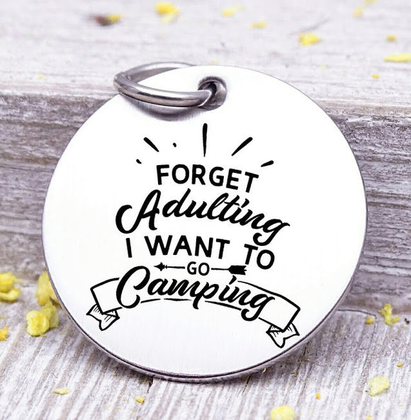 Forget Adulting, I want to go Camping, camping, camping charms, Steel charm 20mm very high quality..Perfect for DIY projects