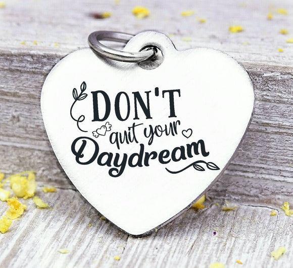 Don't quit your daydream, don't quit, daydream, daydream charm. Steel charm 20mm very high quality..Perfect for DIY projects