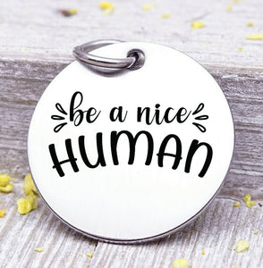 Be a nice human, be no cell, human, be nice charm. Steel charm 20mm very high quality..Perfect for DIY projects