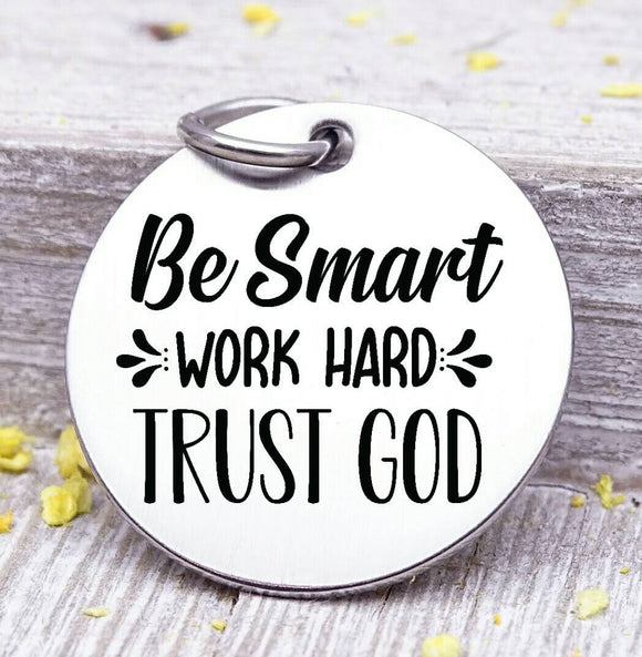 Be smart, work hard, trust God, smart, hard worker, trust God, God charm. Steel charm 20mm very high quality..Perfect for DIY projects