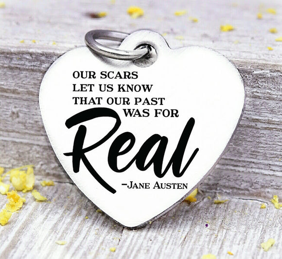 Our scars let us know that our past was for real, Jane Austin charm, Real, Steel charm 20mm very high quality..Perfect for DIY projects
