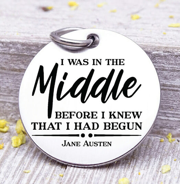 In the Middle, Before I had begun, Jane Austin charm, strong girl charm, Steel charm 20mm very high quality..Perfect for DIY projects
