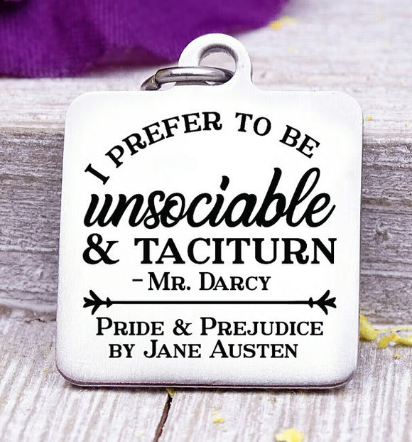 I prefer to be unsociable, Pride and Prejudice, Jane Austin charm, Steel charm 20mm very high quality..Perfect for DIY projects