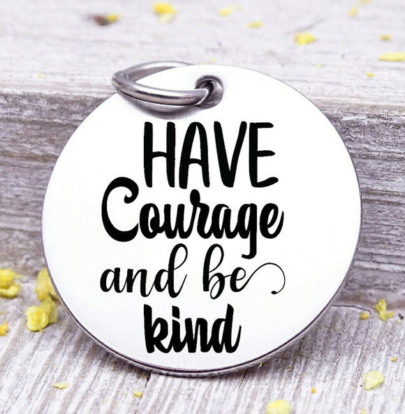 Have Courage and be kind, have courage and be kind charm, kindness charm, Steel charm 20mm very high quality..Perfect for DIY projects