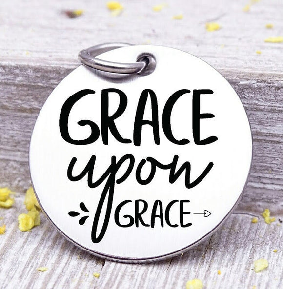 Grace upon grace, grace charm, grow on grace, grace charms, Steel charm 20mm very high quality..Perfect for DIY projects