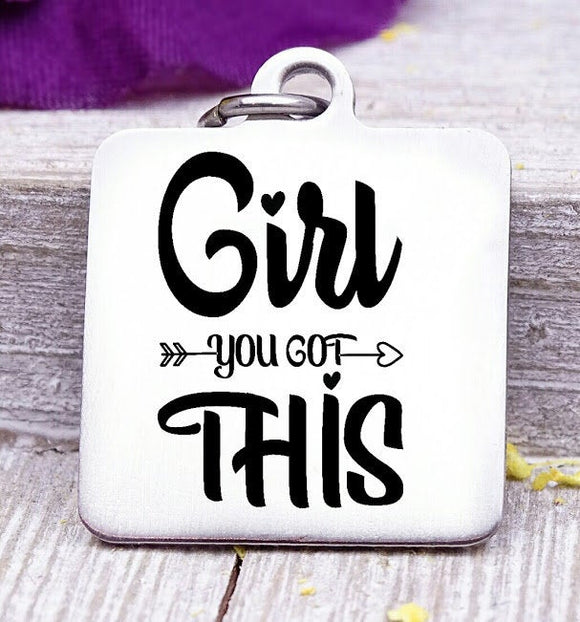 Girl you got this, You got this, inspirational, empower, you got this charm, Steel charm 20mm very high quality..Perfect for DIY projects