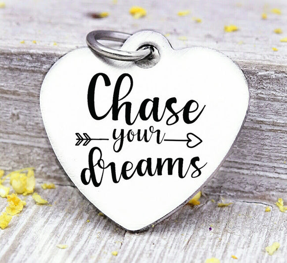 Chase your dreams, chase your dreams charm, dream, dreams charm. Steel charm 20mm very high quality..Perfect for DIY projects