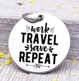 Work travel save repeat, travel charm, road trip charm. Steel charm 20mm very high quality..Perfect for DIY projects