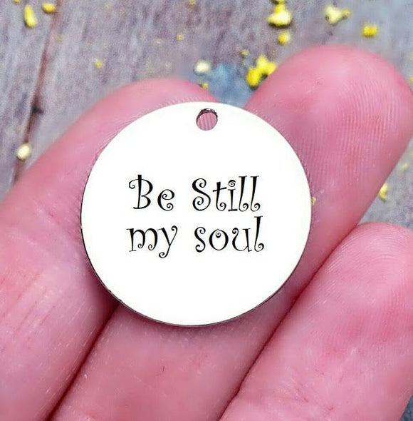 Be stilll my soul, soul, be still my soul charm, steel charm 20mm very high quality..Perfect for jewery making and other DIY projects