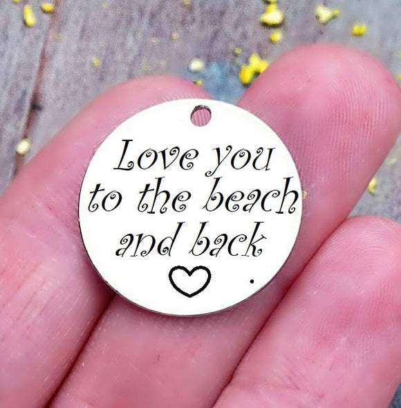 Love you to the beach and back, beach charm, steel charm 20mm very high quality..Perfect for jewery making and other DIY projects