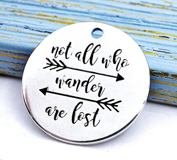 Not all who wander are lost, wander charm, Alloy charm 20mm high quality.Perfect for jewery making & other DIY projects
