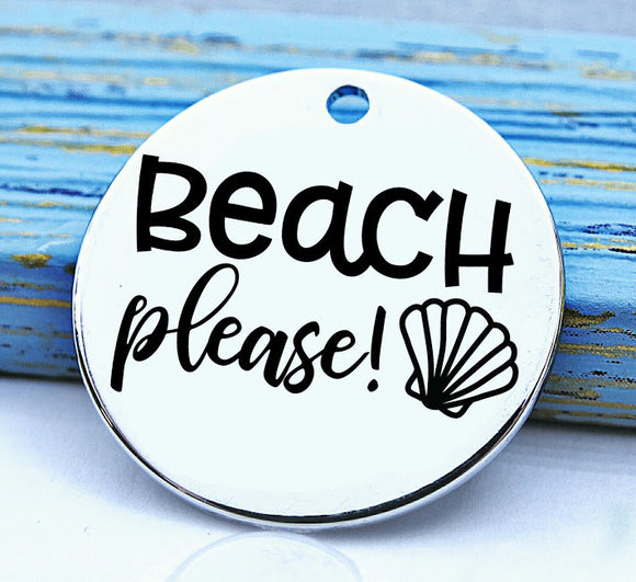 Beach, Beach please, beach charm, Steel charm 20mm very high quality..Perfect for DIY projects