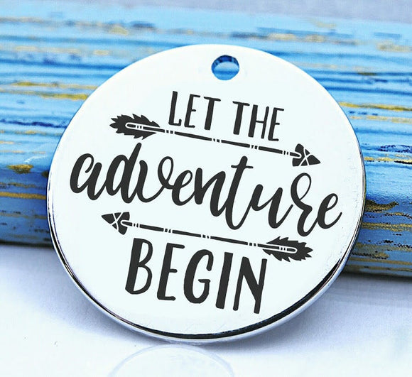 Let the adventure begin, adventure, adventure charm, Steel charm 20mm very high quality..Perfect for DIY projects