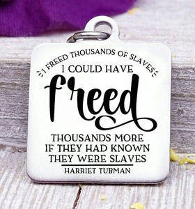 Thousands of slaves freed, freed, slaves, Harriet Tubman, Harriet Tubman charm, Steel charm 20mm very high quality..Perfect for DIY projects