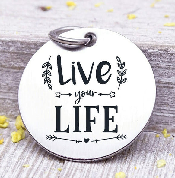 Live your life, life, your life, live, life charm, Steel charm 20mm very high quality..Perfect for DIY projects