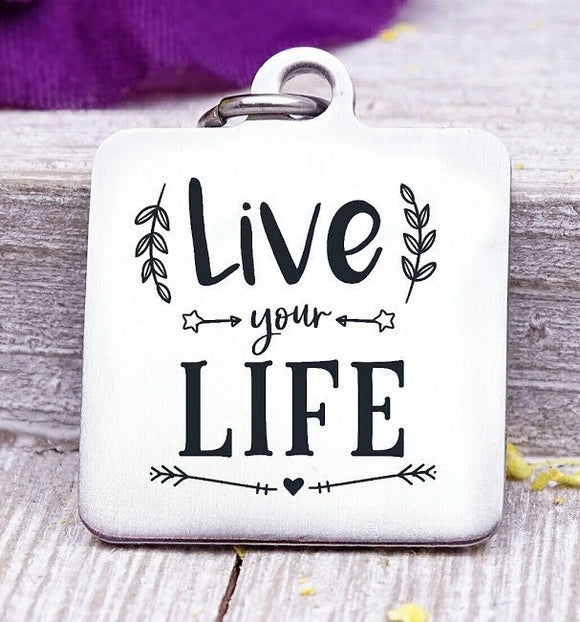 Live your life, life, live life, your life, live charm, Steel charm 20mm very high quality..Perfect for DIY projects