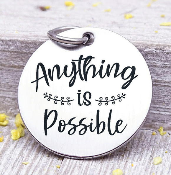 Anything is possible, possibilities, anything is possible charm, Steel charm 20mm very high quality..Perfect for DIY projects