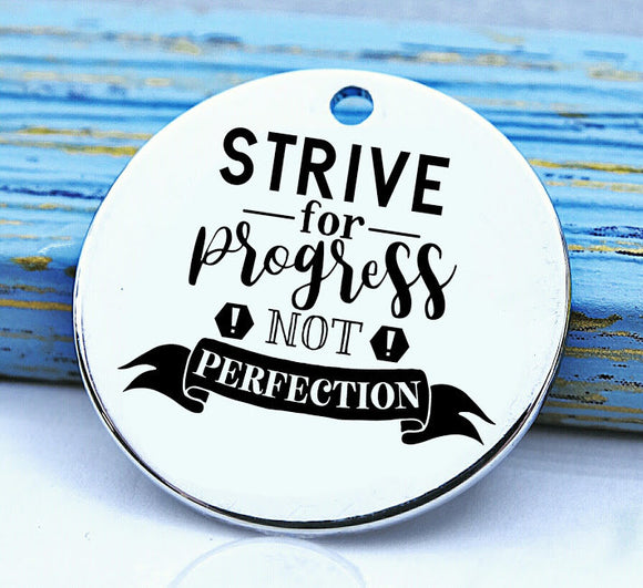 Strive for progress not perfection, progress not perfection, perfect, Steel charm 20mm very high quality..Perfect for DIY projects