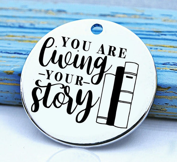 Live your story, living your story, story, your story, Steel charm 20mm very high quality..Perfect for DIY projects