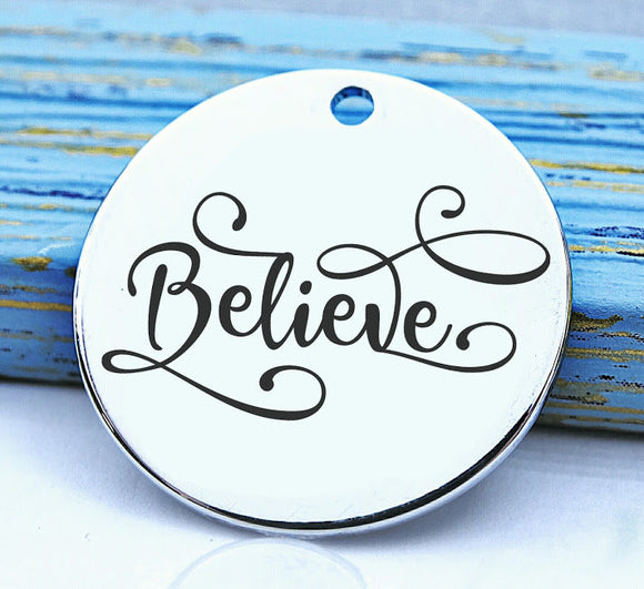 Believe, believe charm, believe in you, believe in all things charm, Steel charm 20mm very high quality..Perfect for DIY projects