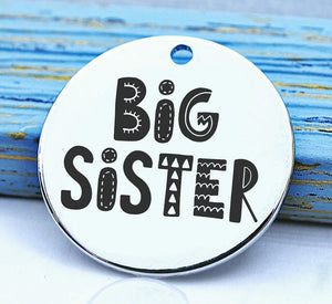Big sister, sister, big sister, family, family charm, Steel charm 20mm very high quality..Perfect for DIY projects