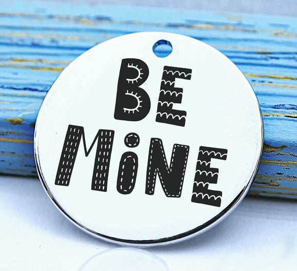 Be mine, valentines, be mine charm, Steel charm 20mm very high quality..Perfect for DIY projects