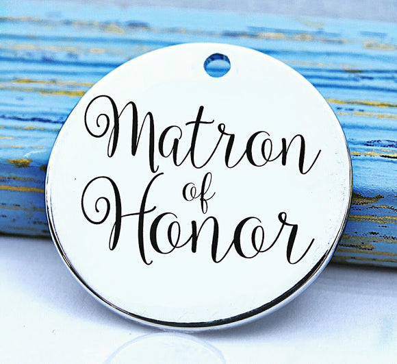 Matron of Honor, bridesmaid charm, bridal , new bride , bridal charm, Steel charm 20mm very high quality..Perfect for DIY projects
