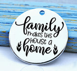 Family, family makes this house a home, family charm, Steel charm 20mm very high quality..Perfect for DIY projects