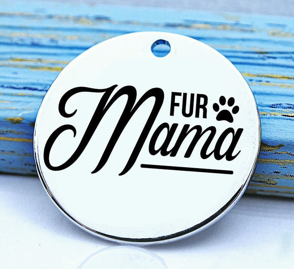 Fur mama, dog mom, fur mom, dog, pet, dog charm, Steel charm 20mm very high quality..Perfect for DIY projects