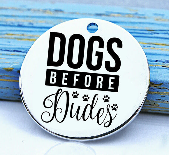 Dogs before dudes, dog, dog charm, Steel charm 20mm very high quality..Perfect for DIY projects