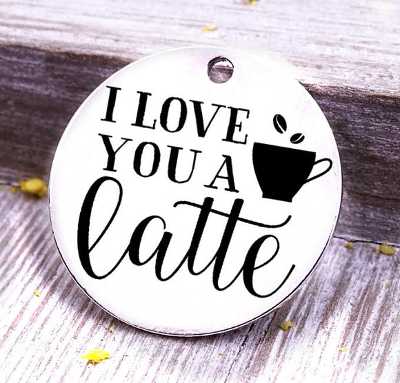 I love you a latte, latte, coffee charm, Steel charm 20mm very high quality..Perfect for DIY projects