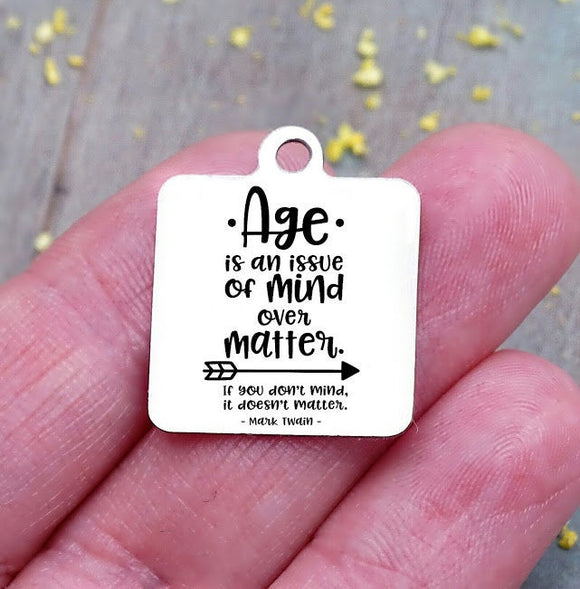 Age charm, Age is an issue of mind over matter, mark twain charm, Steel charm 20mm very high quality..Perfect for DIY projects