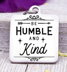 Be Humble and Kind, Be humble and kind charm, Steel charm 20mm very high quality..Perfect for DIY projects