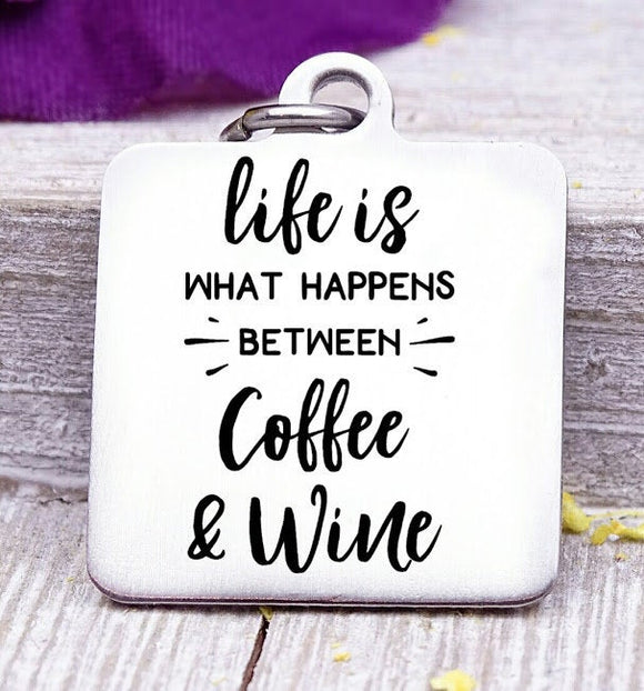 Life is what happens, coffee, wine, coffee charm, wine charm, Steel charm 20mm very high quality..Perfect for DIY projects