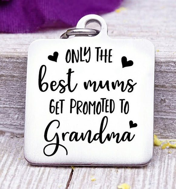 Best mums get promoted to Grandma, grandma, grandma charm, mum, Steel charm 20mm very high quality..Perfect for DIY projects