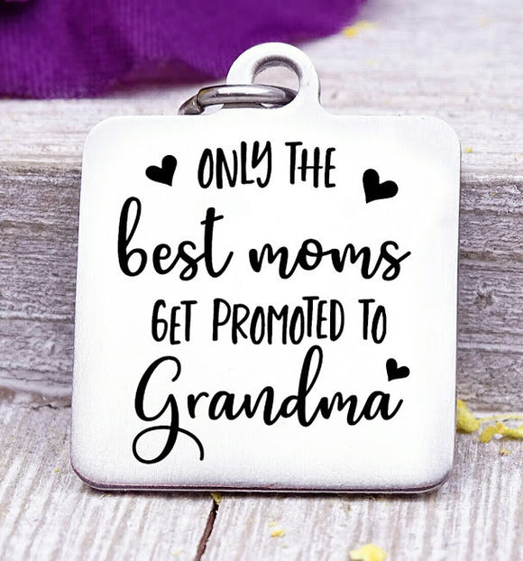 Best moms get promoted to Grandma, grandma, grandma charm, mom, Steel charm 20mm very high quality..Perfect for DIY projects