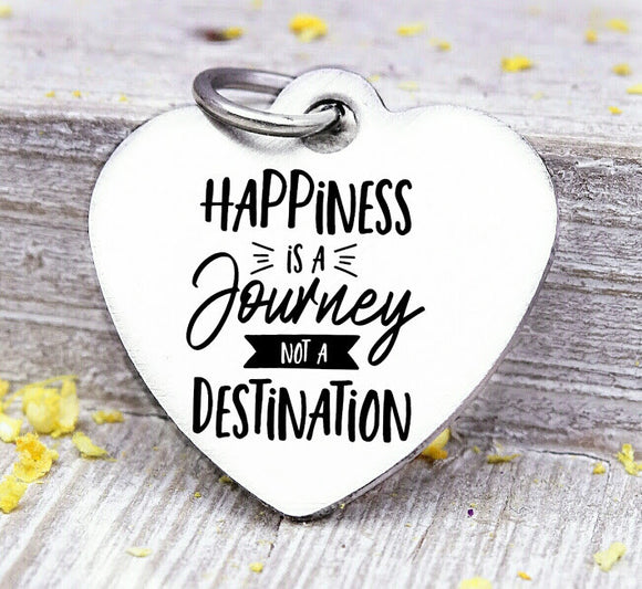 Happiness is a journey not a destination, happiness, journey, happy charms, Steel charm 20mm very high quality..Perfect for DIY projects