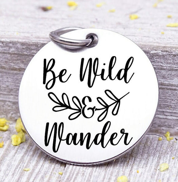 Be Wild and Wander, be wild, wander, wanderlust charms, Steel charm 20mm very high quality..Perfect for DIY projects
