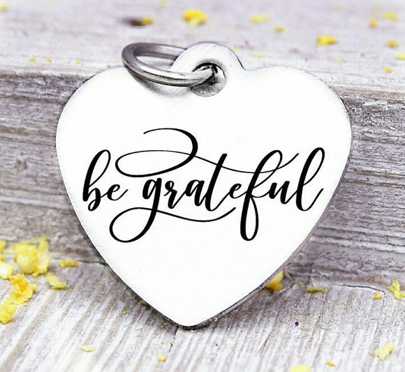 Be Grateful, be grateful charm, give thanks, grateful, Steel charm 20mm very high quality..Perfect for DIY projects