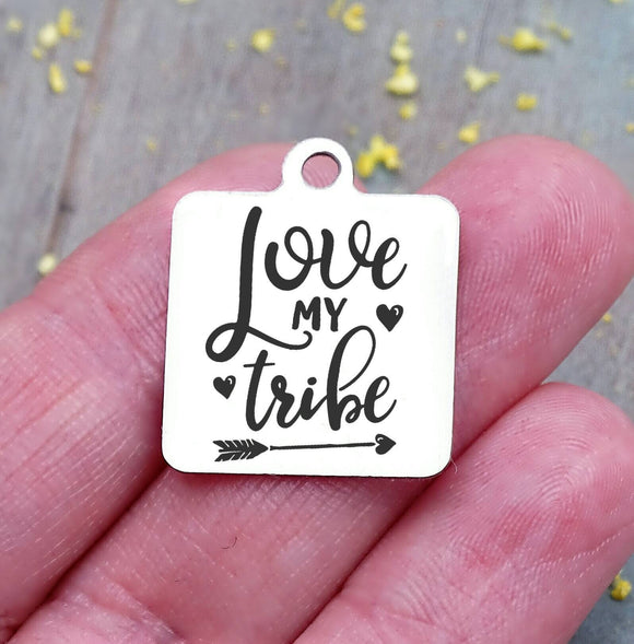 Love my Tribe, my tribe, tribe, live my tribe charm, Steel charm 20mm very high quality..Perfect for DIY projects