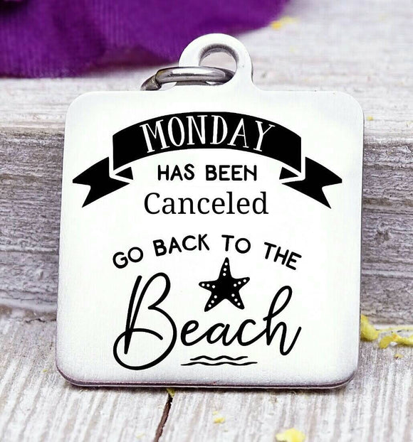 Monday has been cancelled, Go back to the Beach, beach, beach charms, Steel charm 20mm very high quality..Perfect for DIY projects