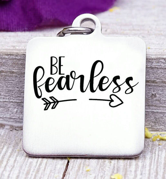 Be fearless, be fearless charm, be brave, fearless charm. Steel charm 20mm very high quality..Perfect for DIY projects