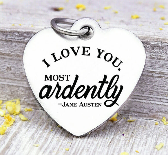 I love you, Most Ardently, love, i love you, Jane Austin charm, charm, Steel charm 20mm very high quality..Perfect for DIY projects
