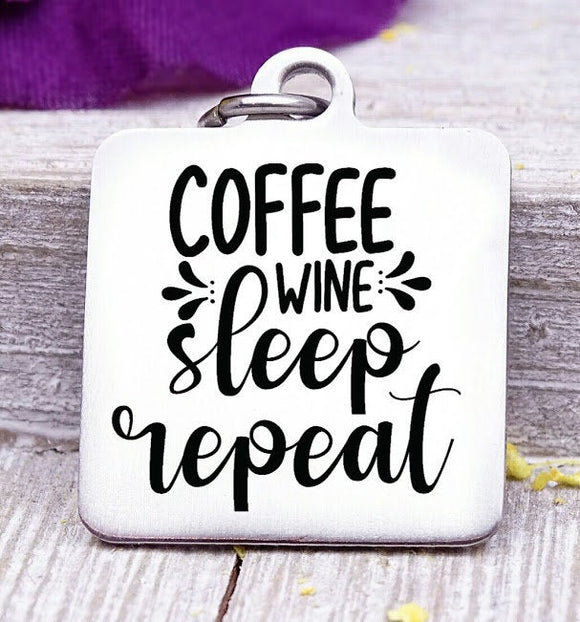 Coffee Wine Sleep Repeat, coffee charm. Steel charm 20mm very high quality..Perfect for DIY projects