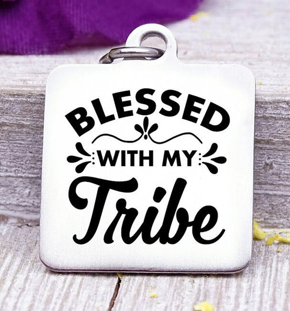 Blessed with my tribe, blessed, my tribe, tribe charm, love my tribe. Steel charm 20mm very high quality..Perfect for DIY projects