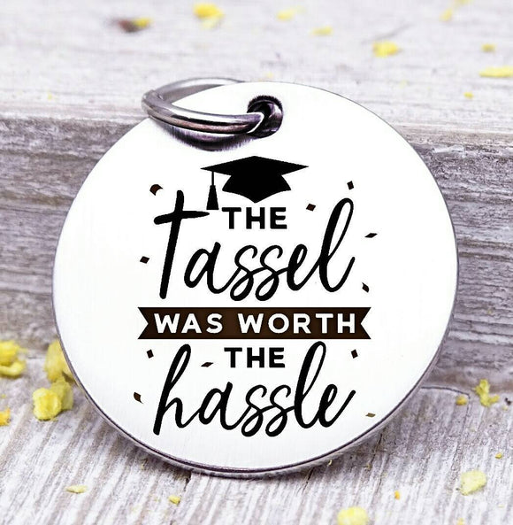 Tassle Graduate worth the hassle, graduation, graduation charm, stainless steel charm