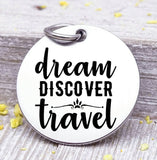 Dream Discover Travel, travel charm, road trip charm. Steel charm 20mm very high quality..Perfect for DIY projects