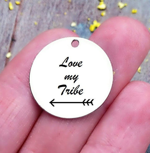 Love my tribe, my tribe, tribe charm, steel charm 20mm very high quality..Perfect for jewery making and other DIY projects