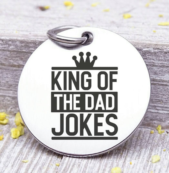 Dad charm, King of the Dad Jokes, dad, dad charm, Father's day, Steel charm 20mm very high quality..Perfect for DIY projects