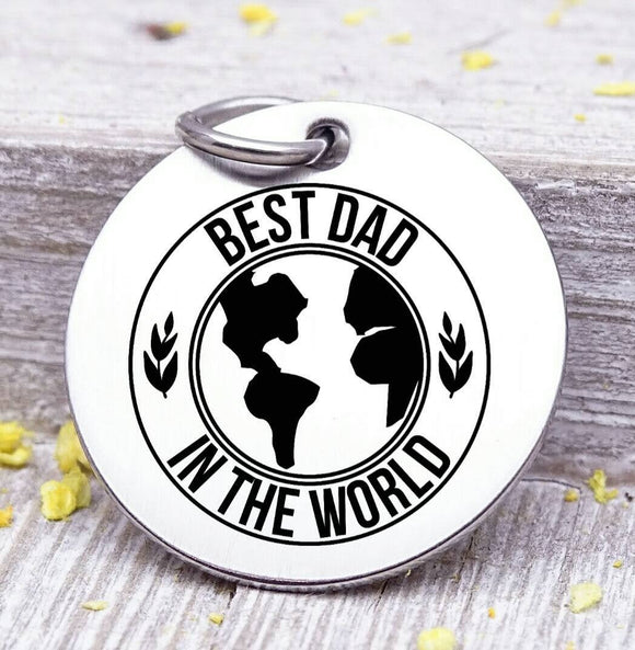 Best Dad in the World, Father's day, best dad, dad, dad charm, Father's day, Steel charm 20mm very high quality..Perfect for DIY projects
